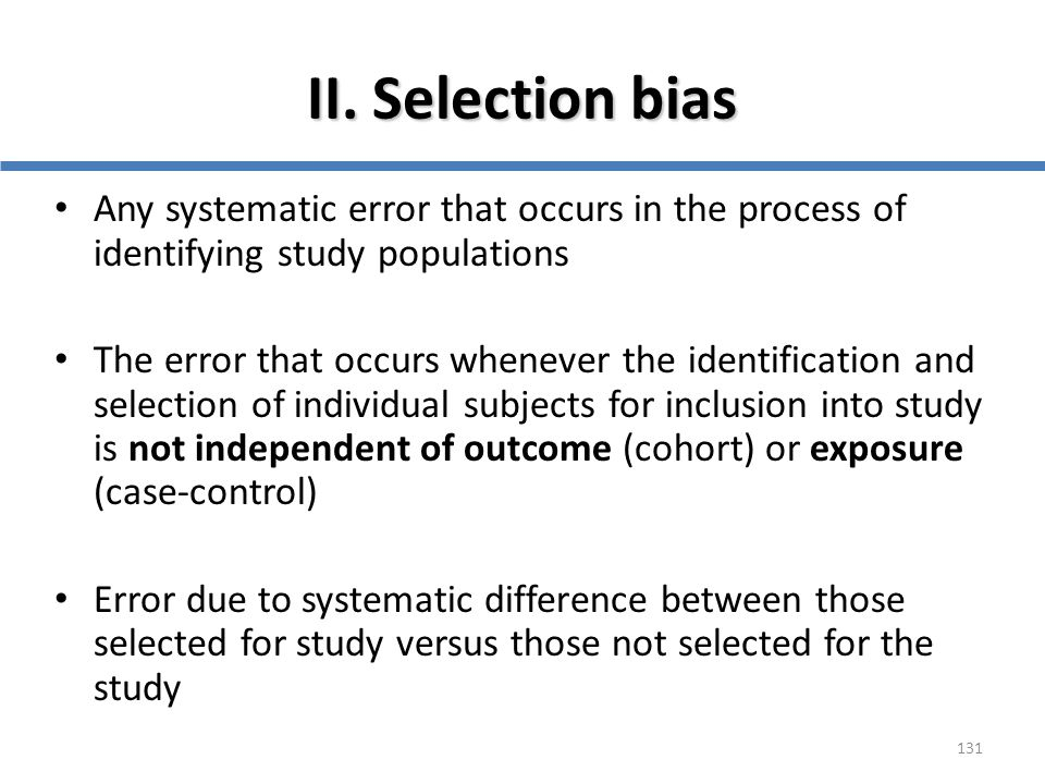 II. Selection bias Any systematic error that occurs in the process of identifying study populations.