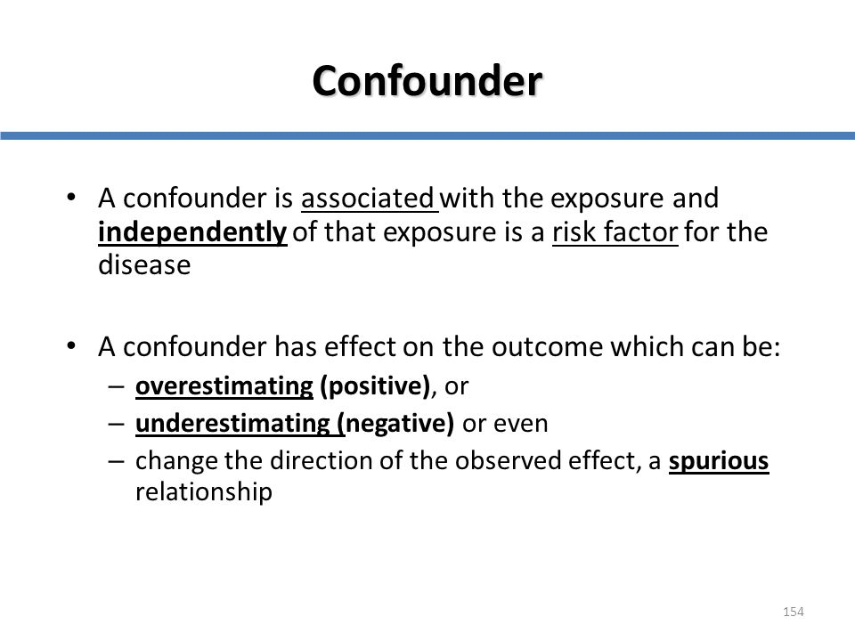 Confounder A confounder is associated with the exposure and independently of that exposure is a risk factor for the disease.
