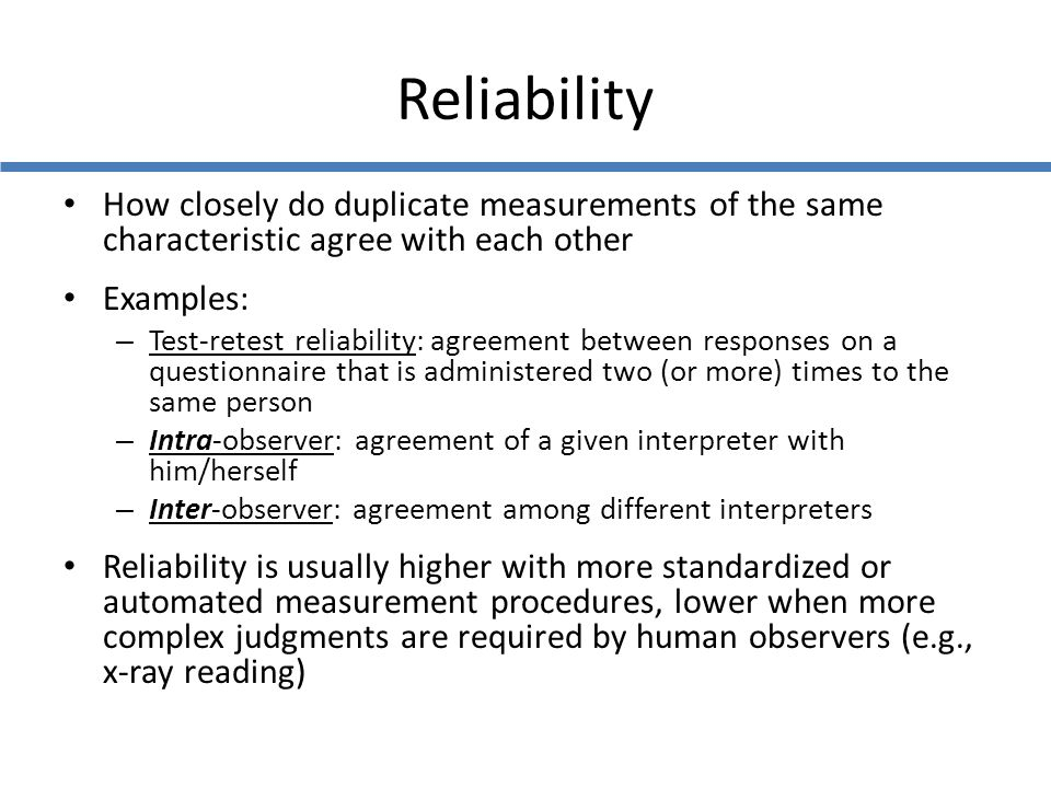 Reliability How closely do duplicate measurements of the same characteristic agree with each other.