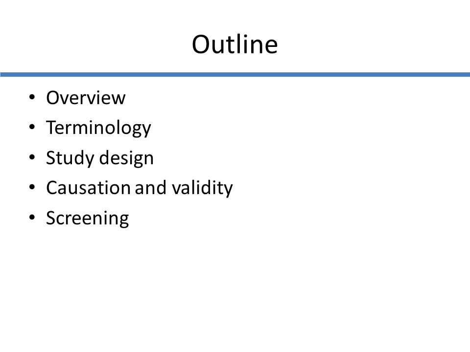 Outline Overview Terminology Study design Causation and validity