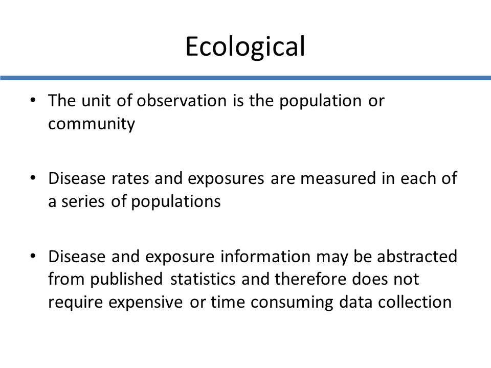 Ecological The unit of observation is the population or community