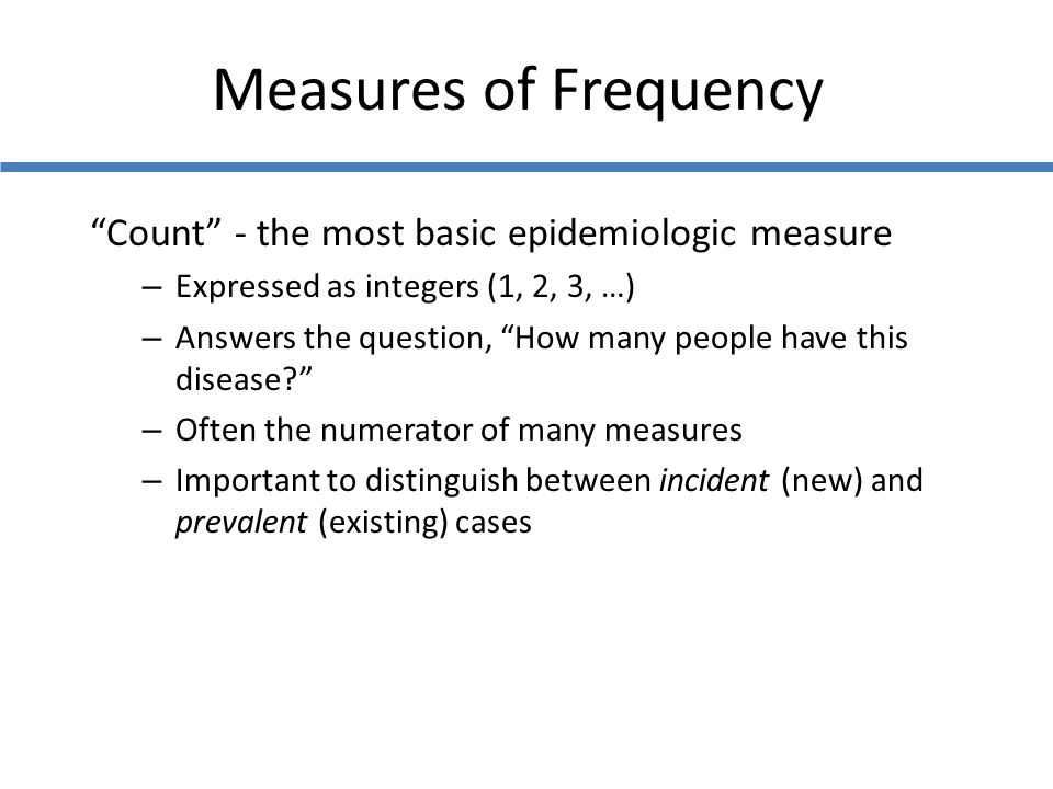 Measures of Frequency Count - the most basic epidemiologic measure