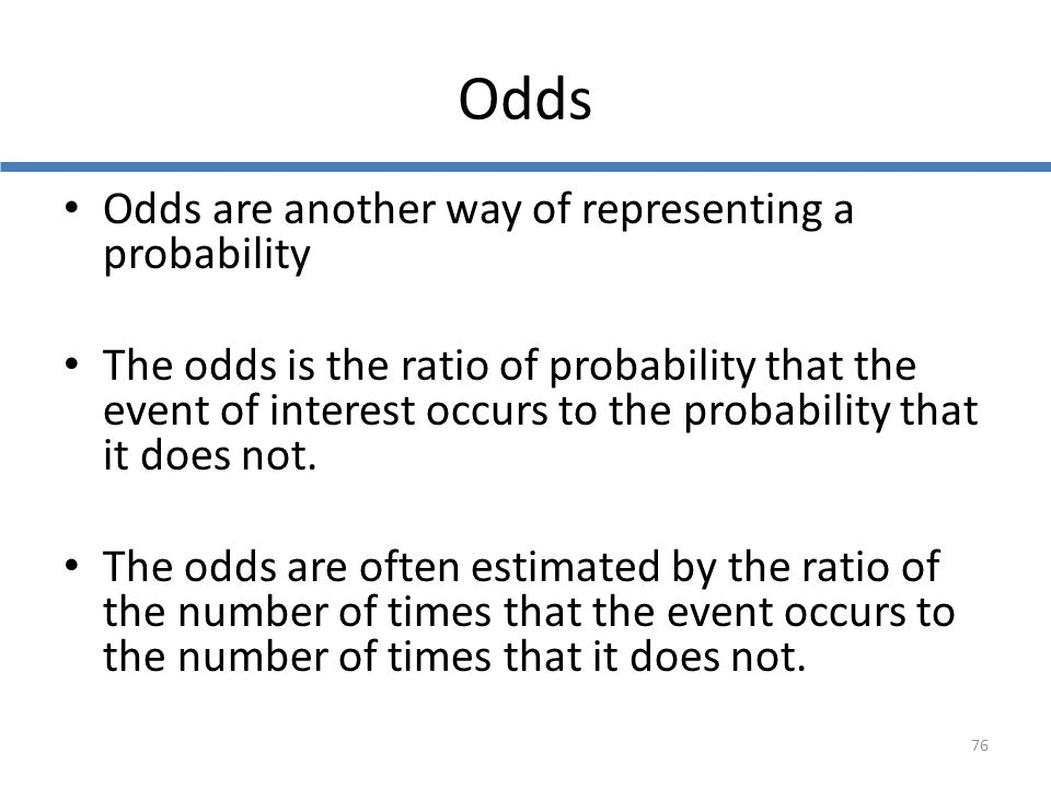 Odds Odds are another way of representing a probability