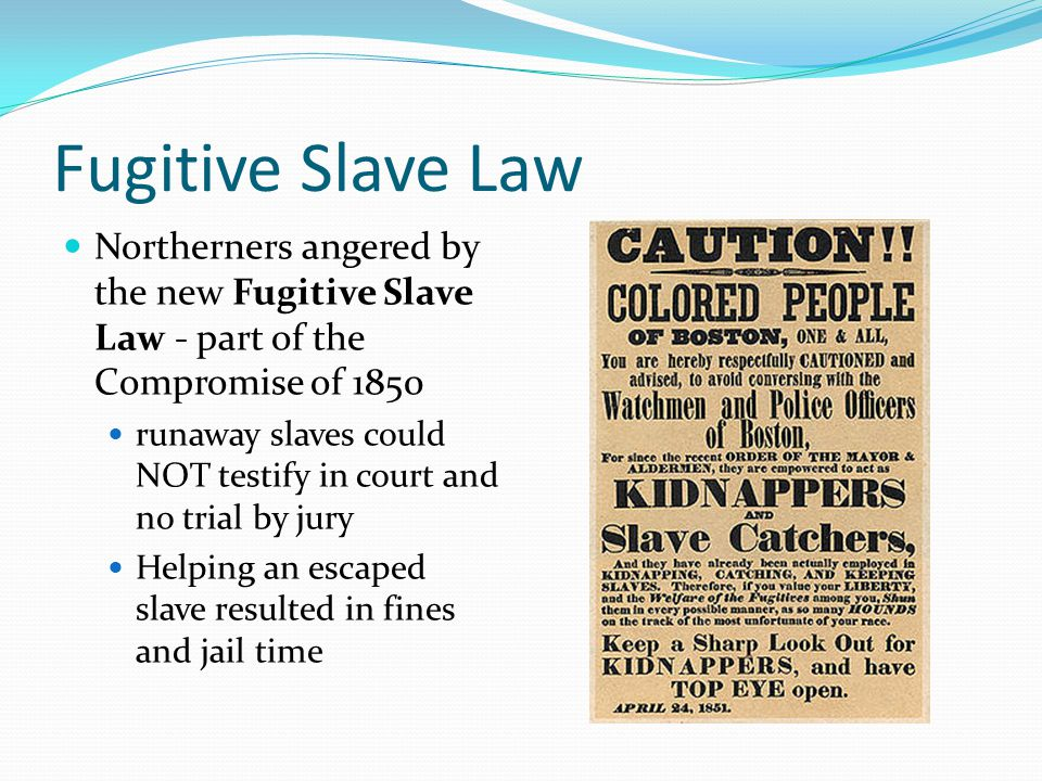 Fugitive Slave Law Northerners angered by the new Fugitive Slave Law - part of the Compromise of 1850.