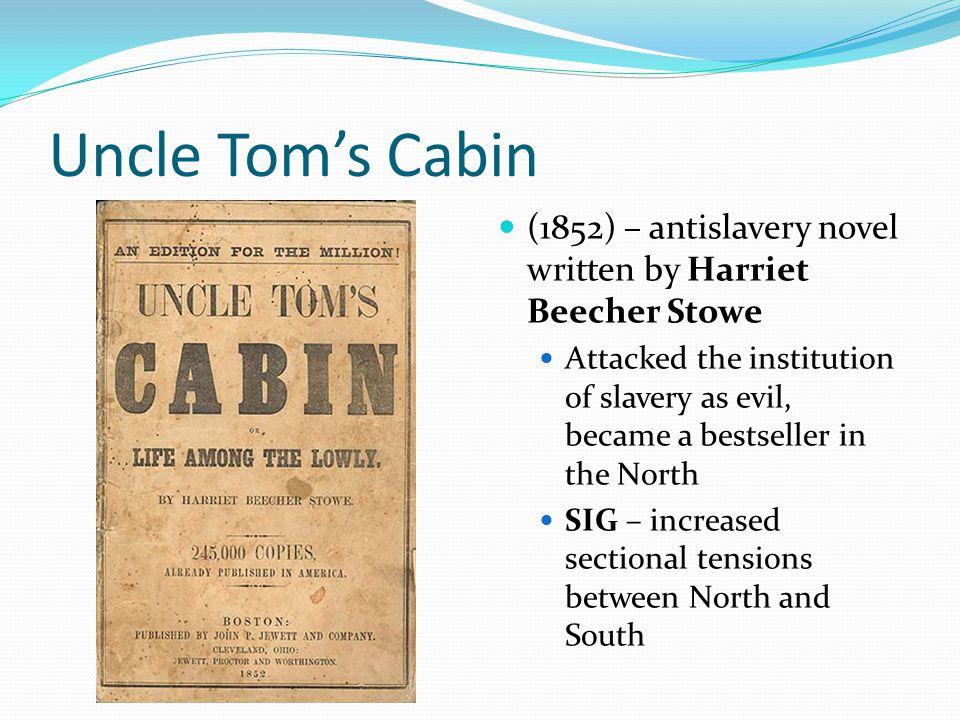 Uncle Tom's Cabin (1852) – antislavery novel written by Harriet Beecher Stowe.