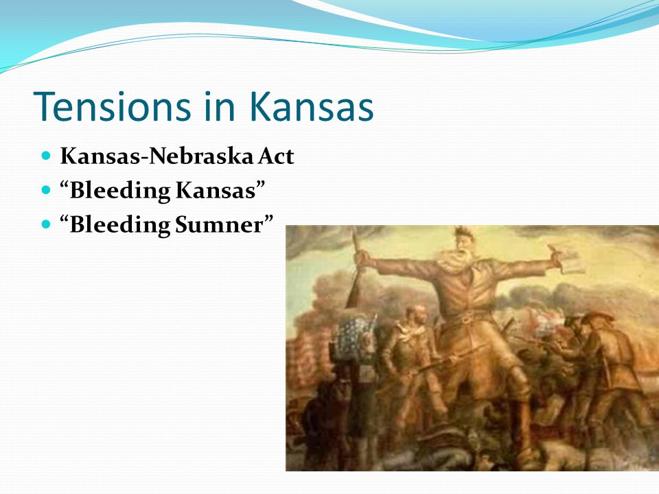 Tensions in Kansas Kansas-Nebraska Act Bleeding Kansas