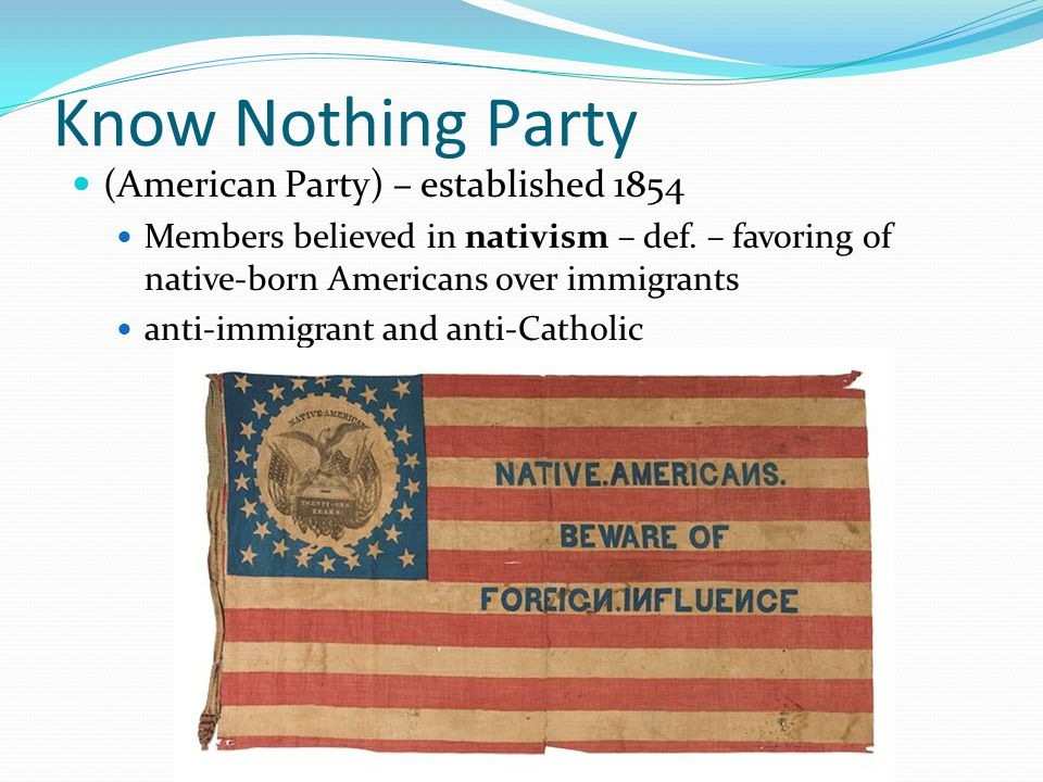 Know Nothing Party (American Party) – established 1854