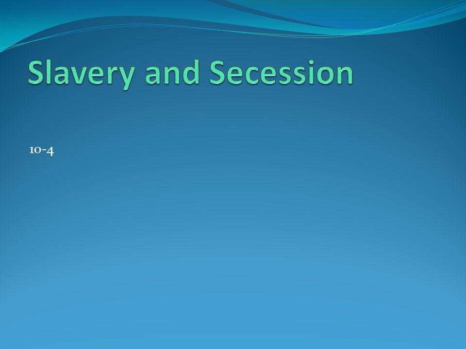 Slavery and Secession 10-4