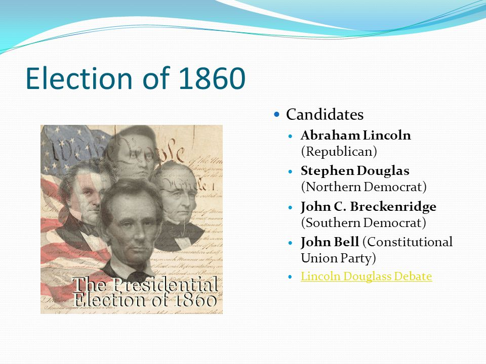 Election of 1860 Candidates Abraham Lincoln (Republican)