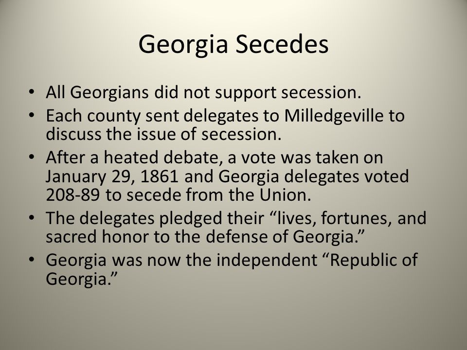 Georgia Secedes All Georgians did not support secession.