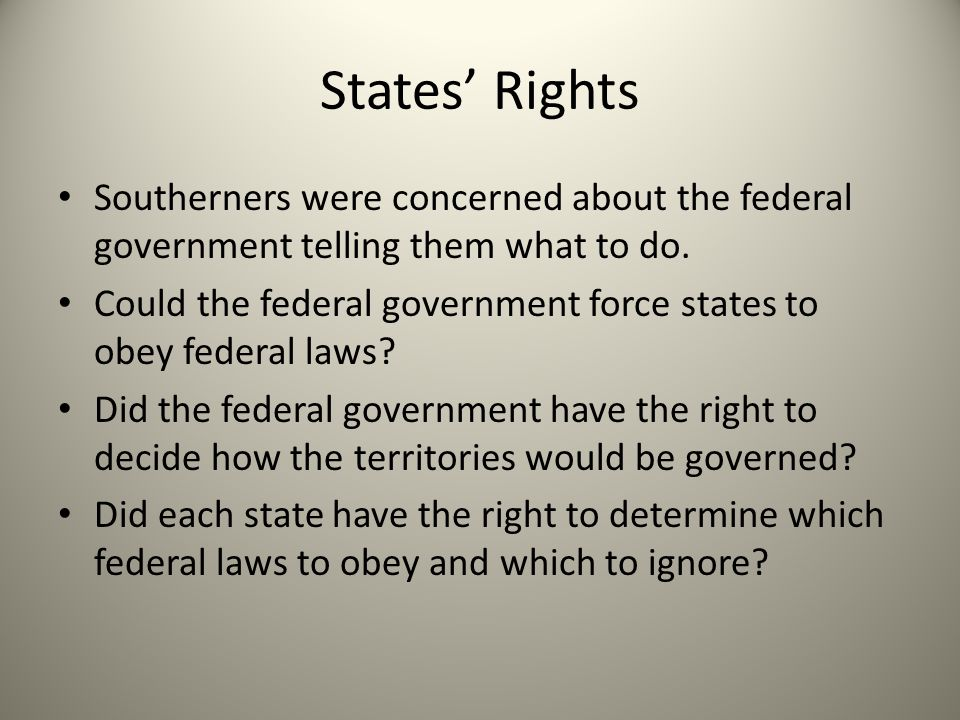 States' Rights Southerners were concerned about the federal government telling them what to do.