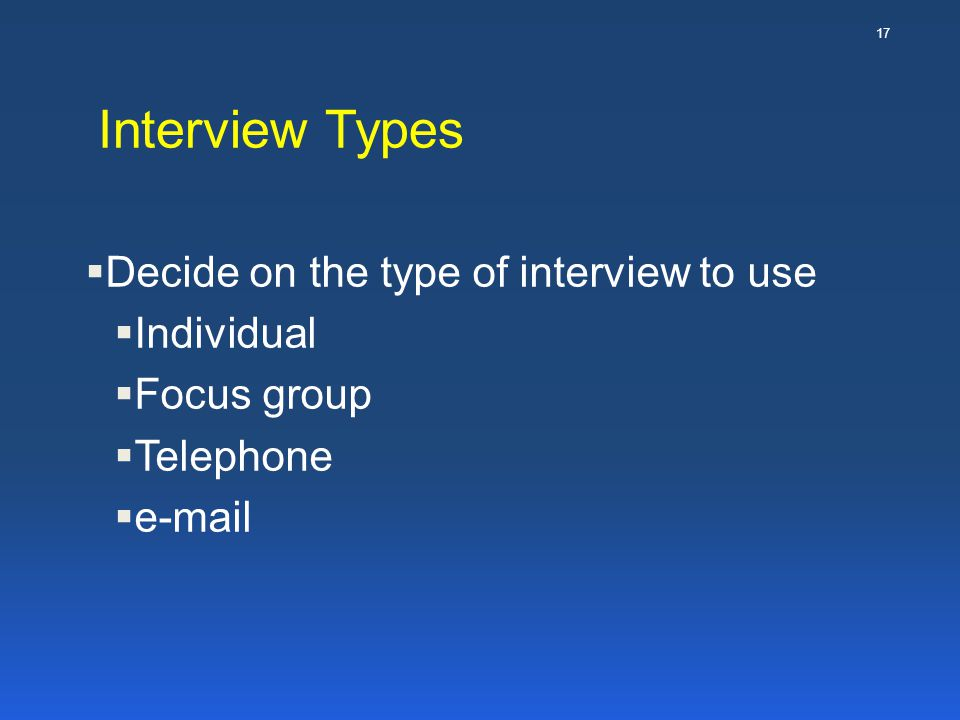 Interview Types Decide on the type of interview to use Individual
