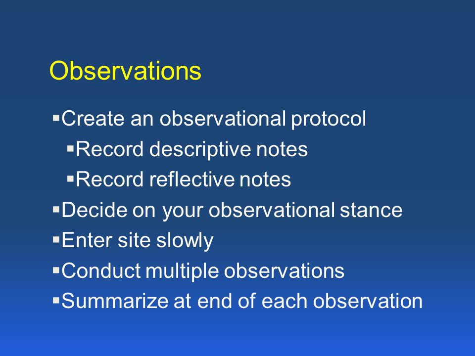 Observations Create an observational protocol Record descriptive notes