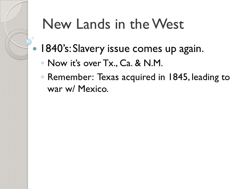 New Lands in the West 1840's: Slavery issue comes up again.