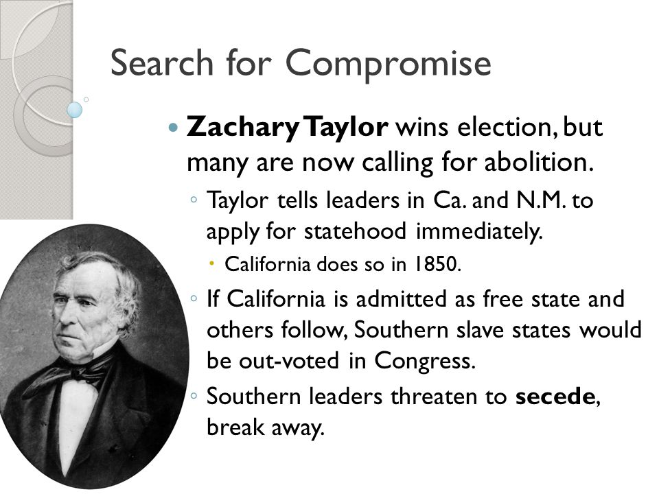 Search for Compromise Zachary Taylor wins election, but many are now calling for abolition.
