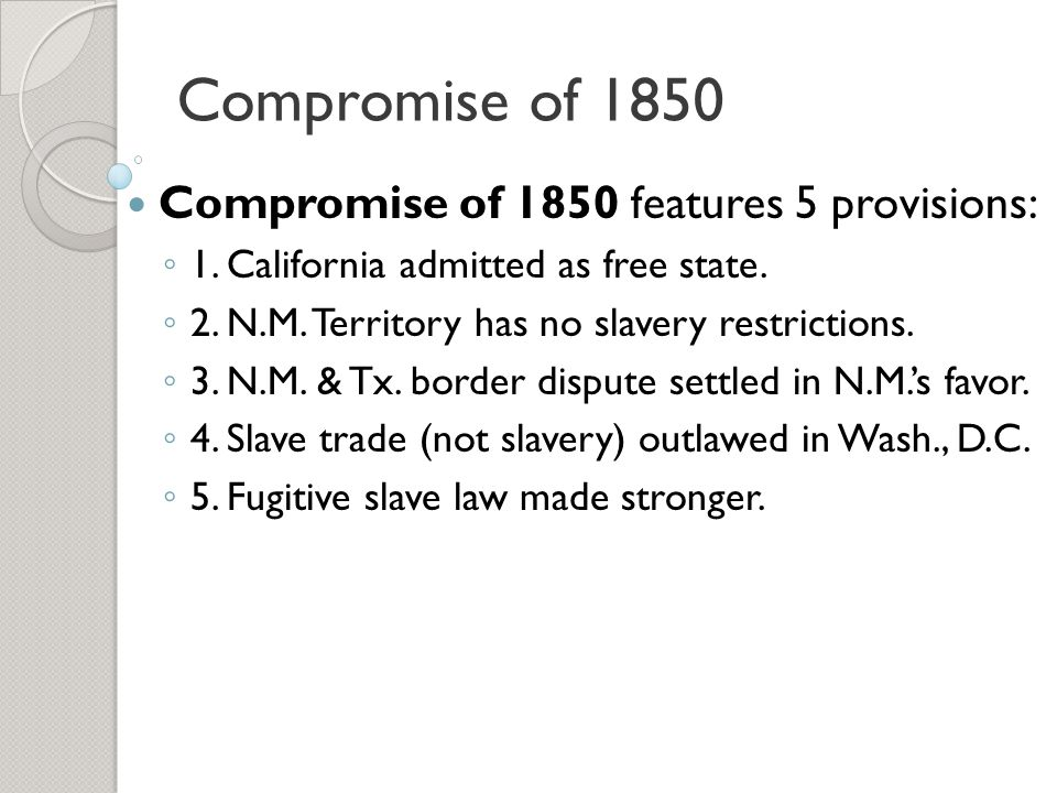 Compromise of 1850 Compromise of 1850 features 5 provisions: