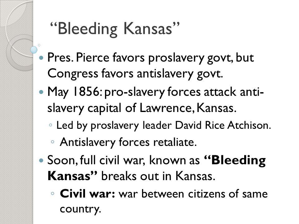 Bleeding Kansas Pres. Pierce favors proslavery govt, but Congress favors antislavery govt.
