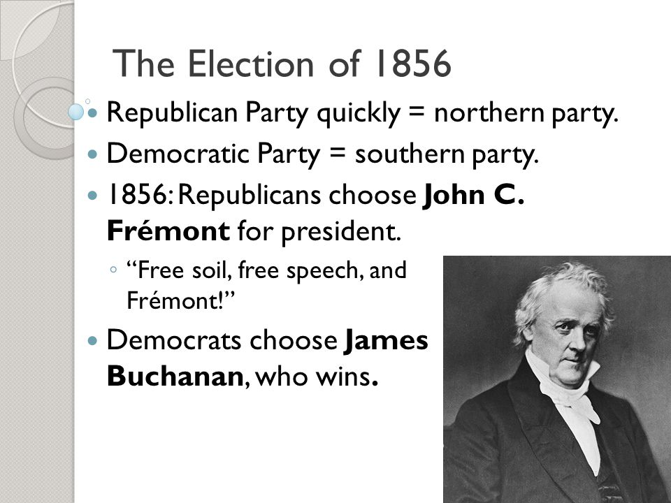 The Election of 1856 Republican Party quickly = northern party.