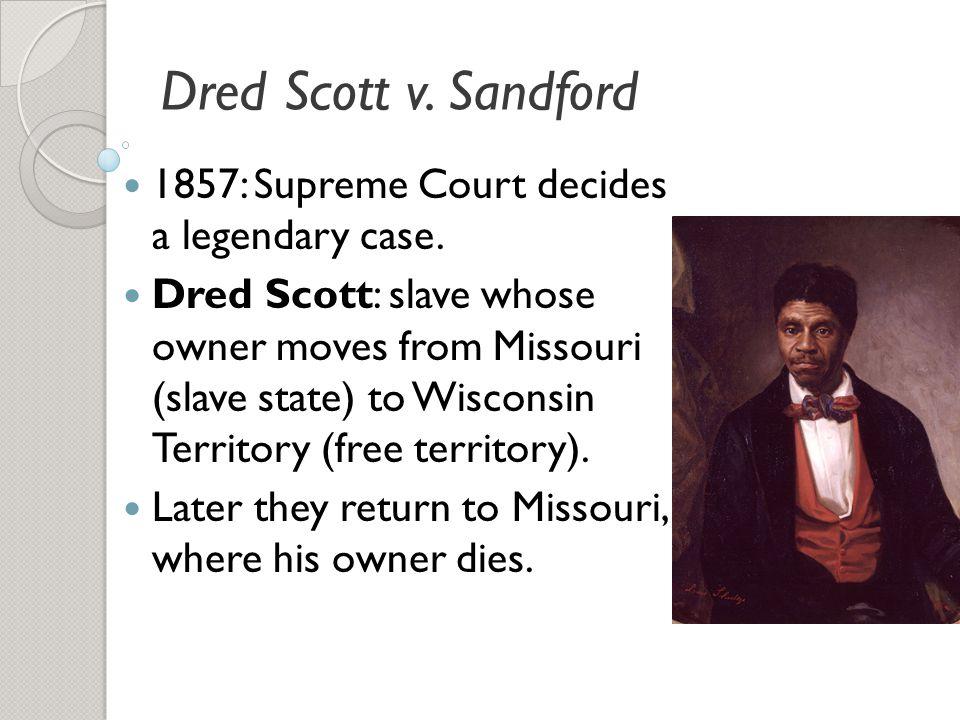Dred Scott v. Sandford 1857: Supreme Court decides a legendary case.