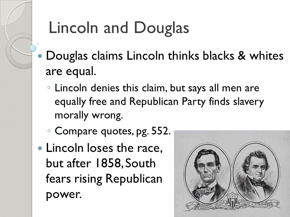 Lincoln and Douglas Douglas claims Lincoln thinks blacks & whites are equal.
