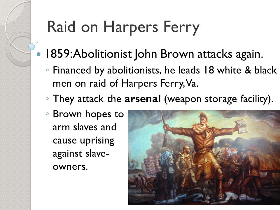 Raid on Harpers Ferry 1859: Abolitionist John Brown attacks again.