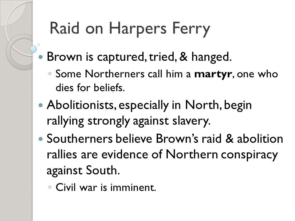 Raid on Harpers Ferry Brown is captured, tried, & hanged.