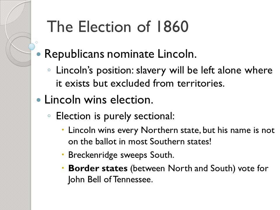 The Election of 1860 Republicans nominate Lincoln.