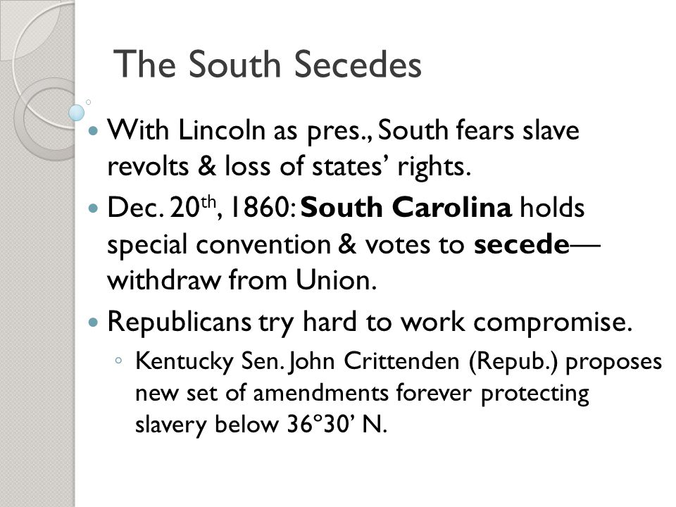 The South Secedes With Lincoln as pres., South fears slave revolts & loss of states' rights.