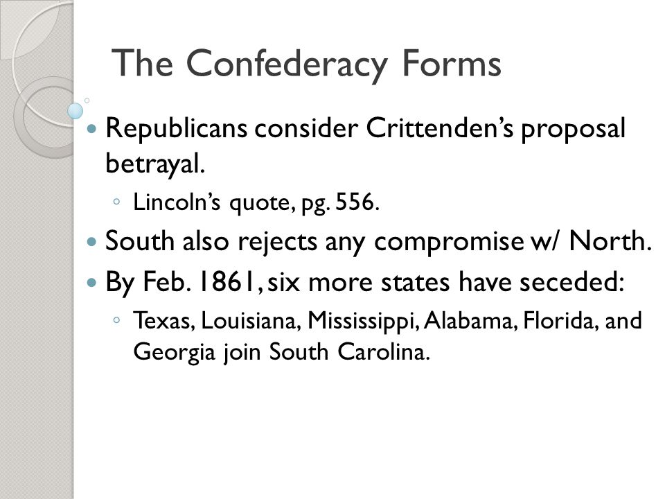 The Confederacy Forms Republicans consider Crittenden's proposal betrayal. Lincoln's quote, pg. 556.