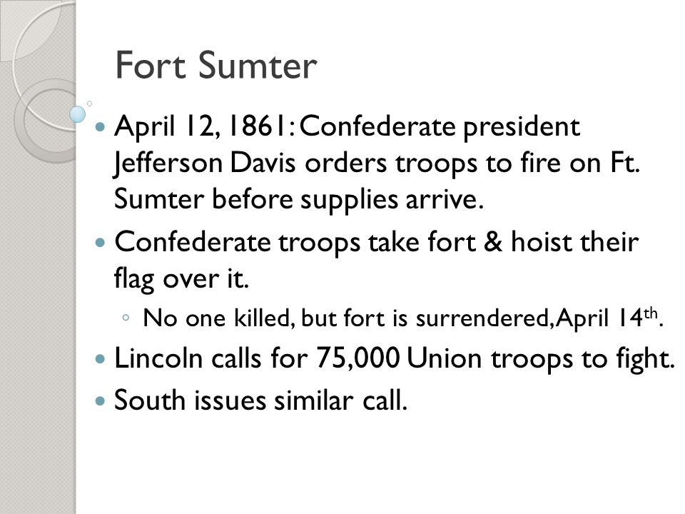 Fort Sumter April 12, 1861: Confederate president Jefferson Davis orders troops to fire on Ft. Sumter before supplies arrive.