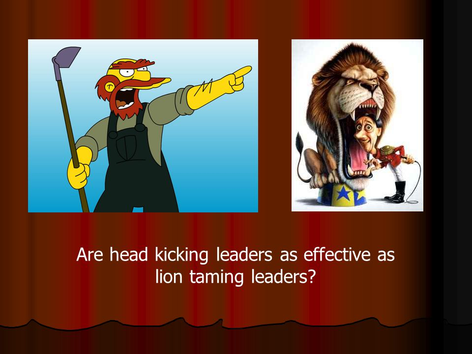 Are head kicking leaders as effective as lion taming leaders