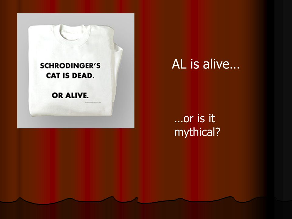 AL is alive… …or is it mythical