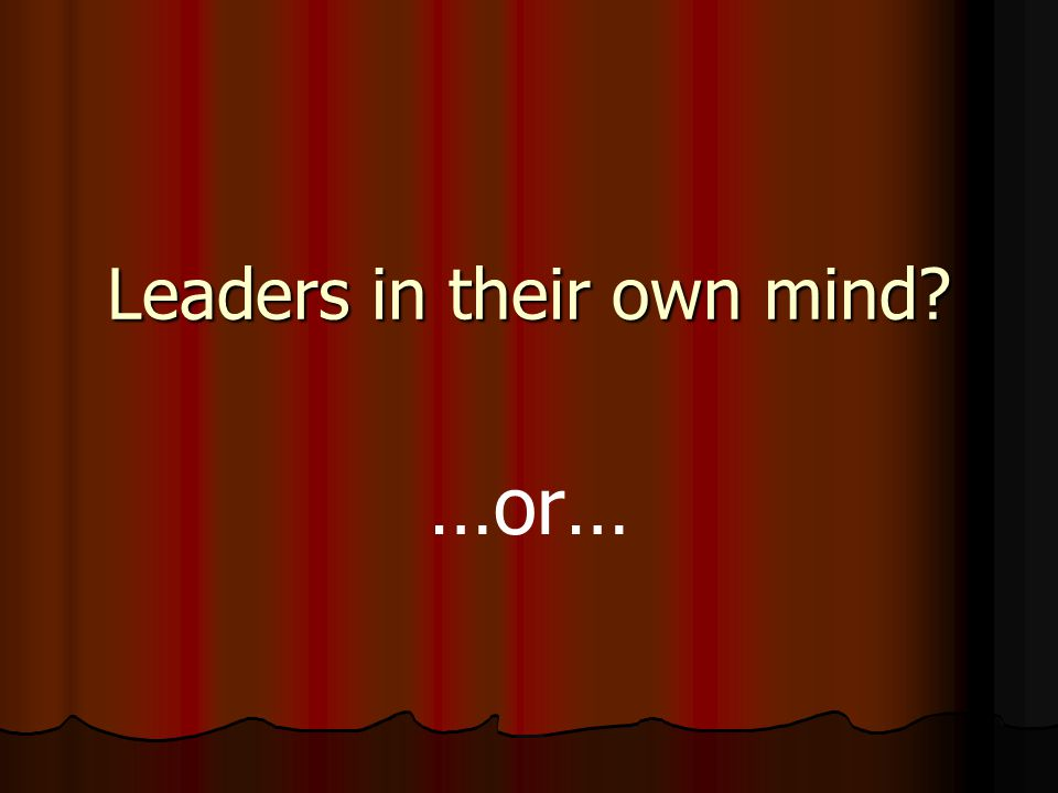 Leaders in their own mind