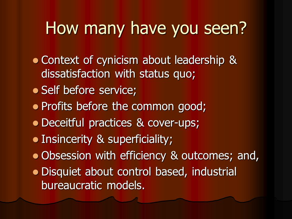 How many have you seen Context of cynicism about leadership & dissatisfaction with status quo; Self before service;