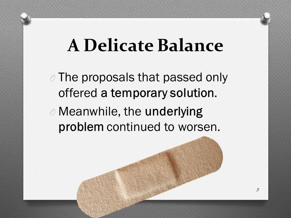 A Delicate Balance The proposals that passed only offered a temporary solution.