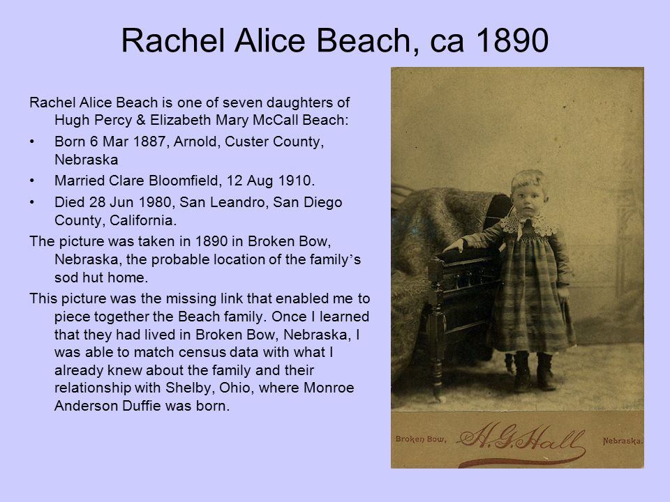 Rachel Alice Beach, ca 1890 Rachel Alice Beach is one of seven daughters of Hugh Percy & Elizabeth Mary McCall Beach: