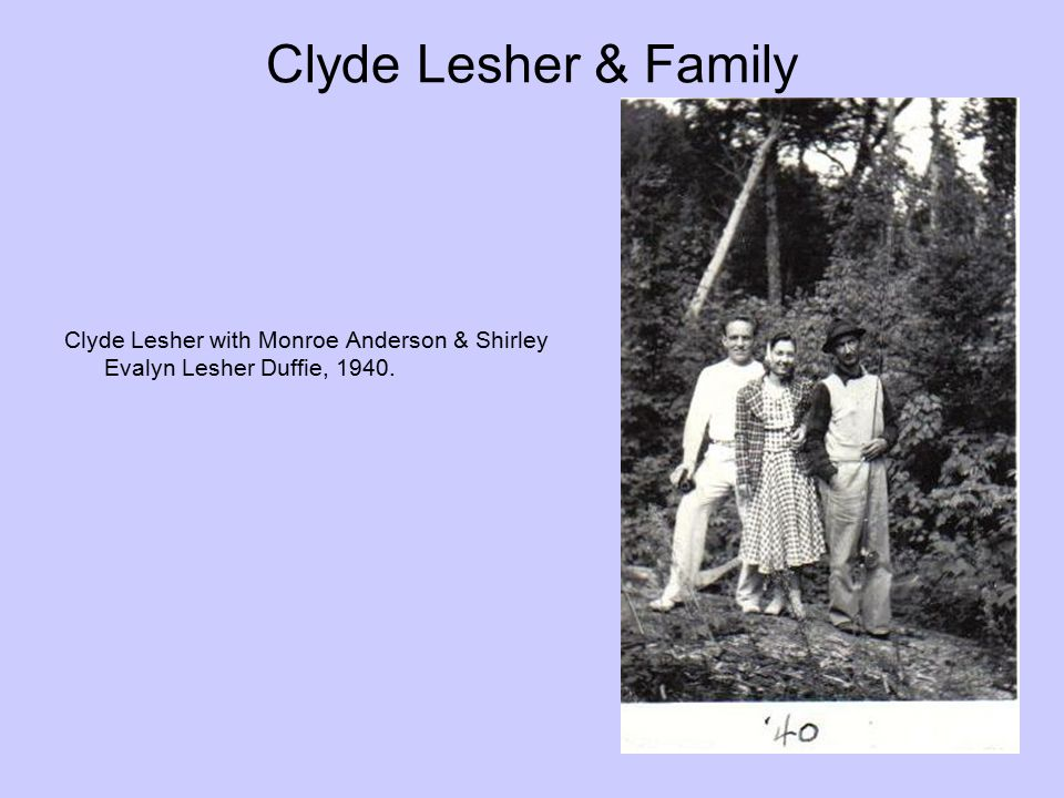 Clyde Lesher & Family Clyde Lesher with Monroe Anderson & Shirley Evalyn Lesher Duffie, 1940.