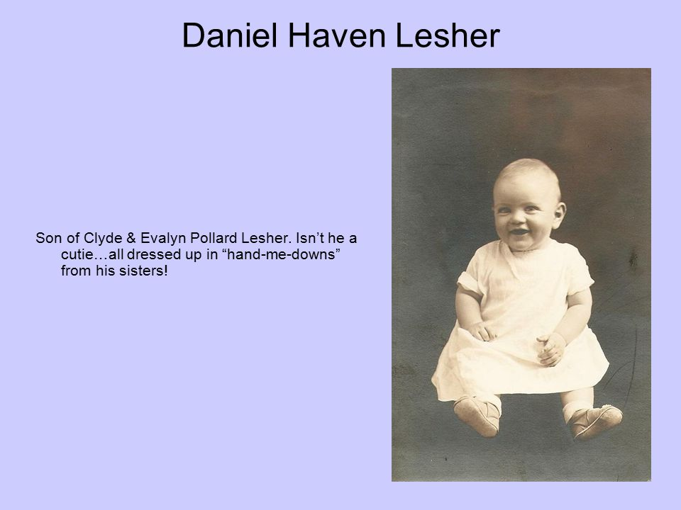Daniel Haven Lesher Son of Clyde & Evalyn Pollard Lesher.