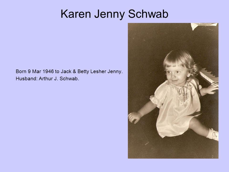 Karen Jenny Schwab Born 9 Mar 1946 to Jack & Betty Lesher Jenny.