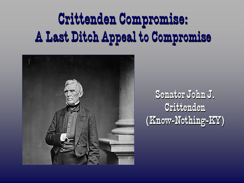 Crittenden Compromise: A Last Ditch Appeal to Compromise