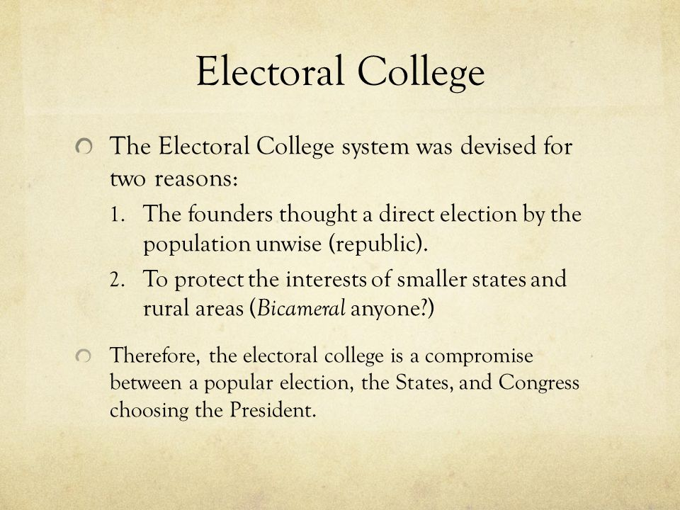 Electoral College The Electoral College system was devised for two reasons: