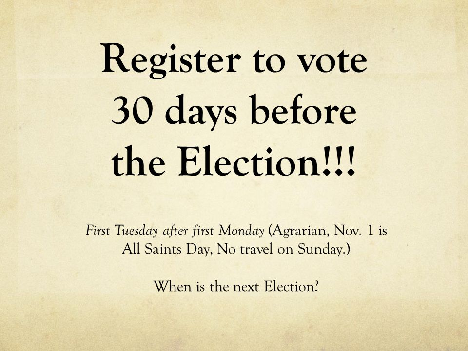 Register to vote 30 days before the Election!!!