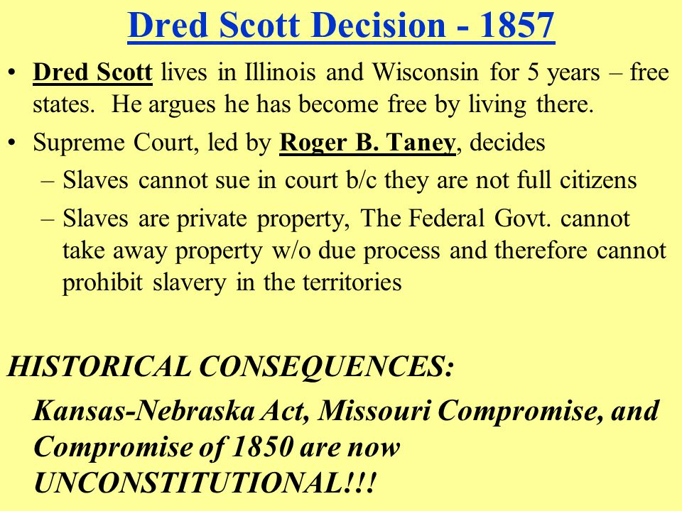 Dred Scott Decision - 1857 HISTORICAL CONSEQUENCES: