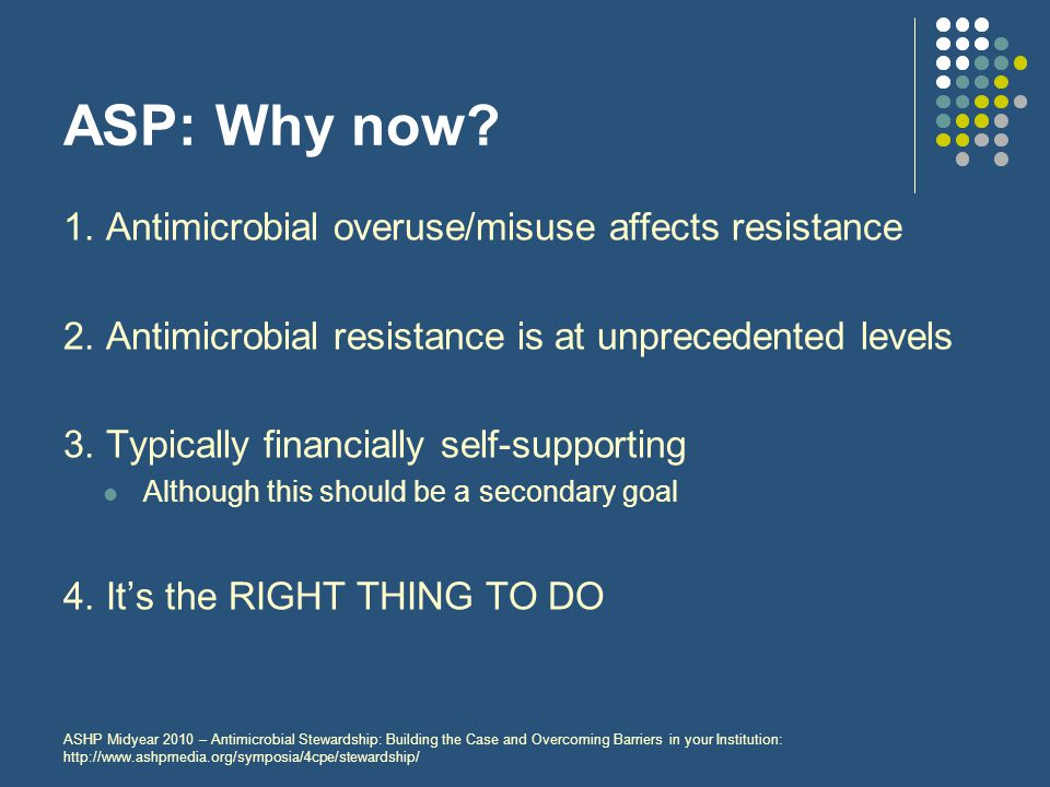 ASP: Why now 1. Antimicrobial overuse/misuse affects resistance