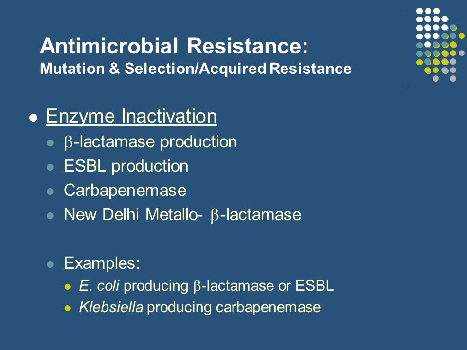 Antimicrobial Resistance: Mutation & Selection/Acquired Resistance