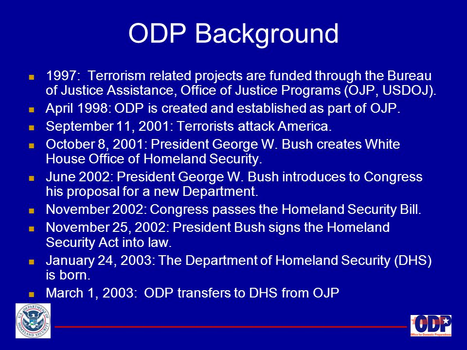 ODP Background 1997: Terrorism related projects are funded through the Bureau of Justice Assistance, Office of Justice Programs (OJP, USDOJ).