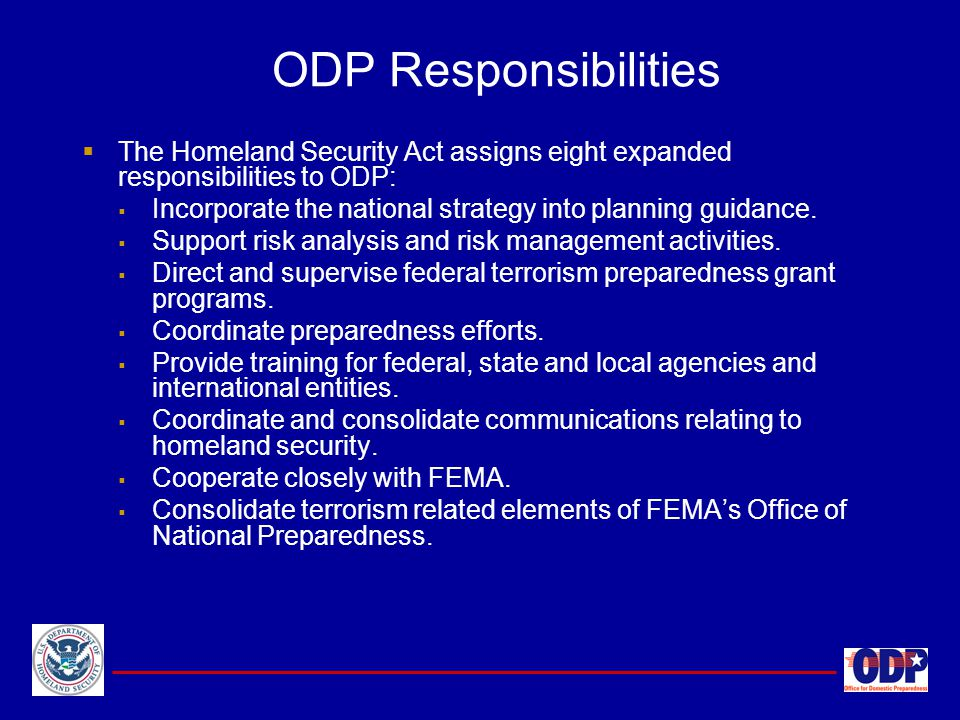ODP Responsibilities The Homeland Security Act assigns eight expanded responsibilities to ODP: