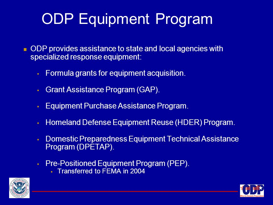 ODP Equipment Program ODP provides assistance to state and local agencies with specialized response equipment: