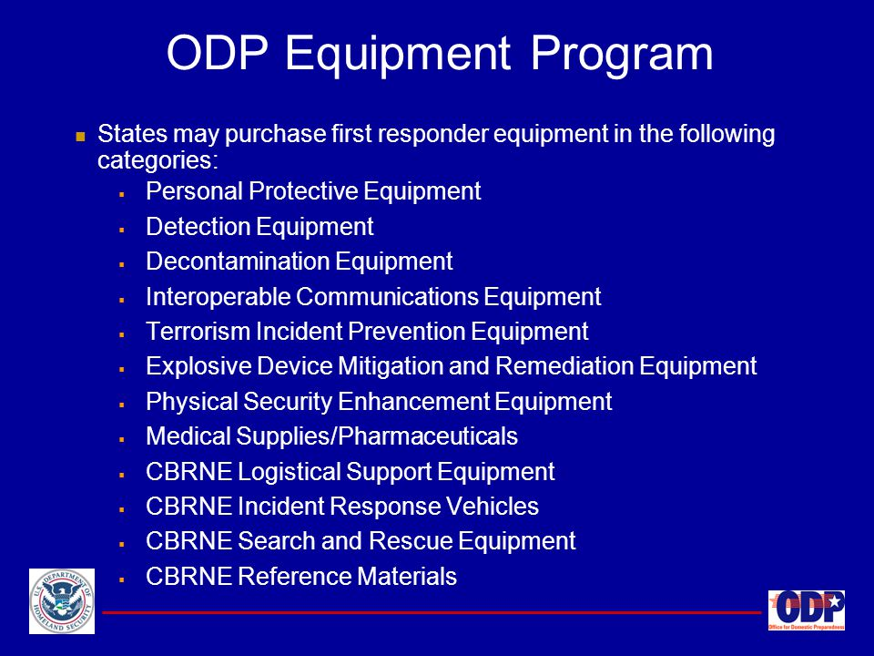 ODP Equipment Program States may purchase first responder equipment in the following categories: Personal Protective Equipment.
