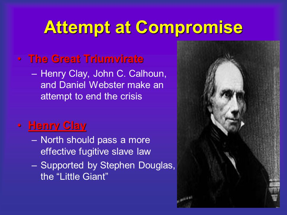 Attempt at Compromise The Great Triumvirate Henry Clay